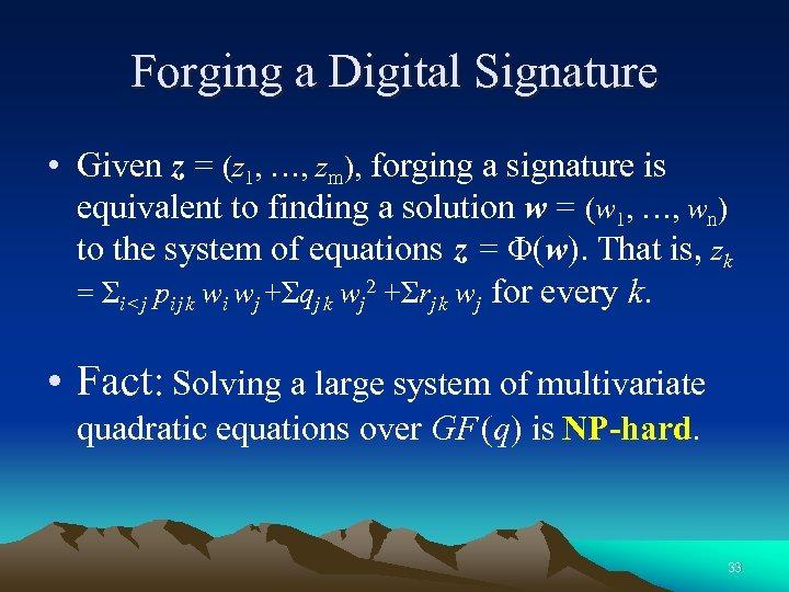 Forging a Digital Signature • Given z = (z 1, …, zm), forging a