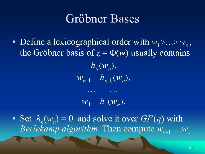 Gröbner Bases • Define a lexicographical order with w 1 >…> wn , the