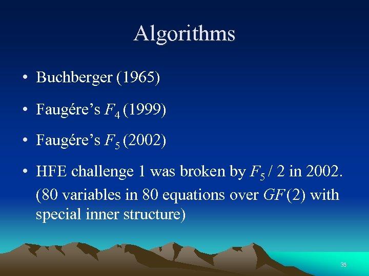 Algorithms • Buchberger (1965) • Faugére's F 4 (1999) • Faugére's F 5 (2002)