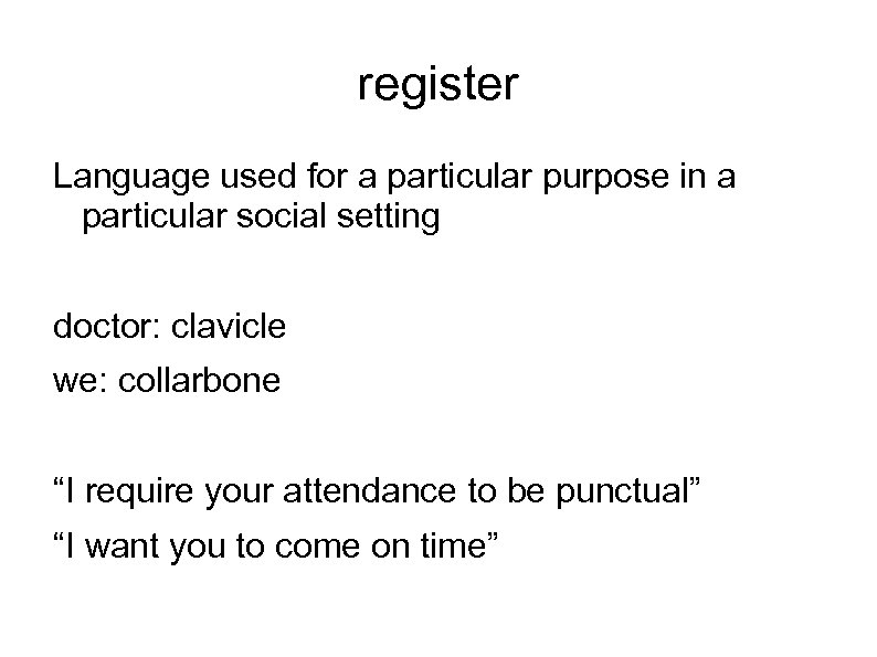 register Language used for a particular purpose in a particular social setting doctor: clavicle