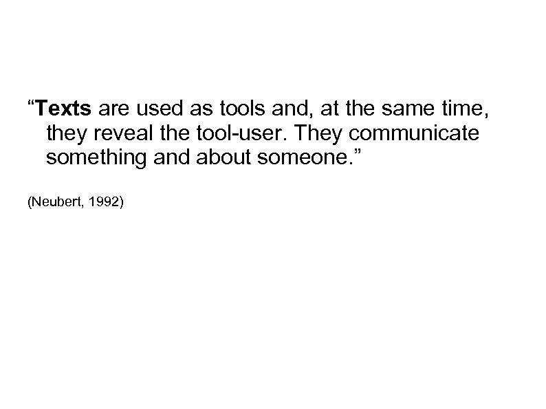 """Texts are used as tools and, at the same time, they reveal the tool-user."