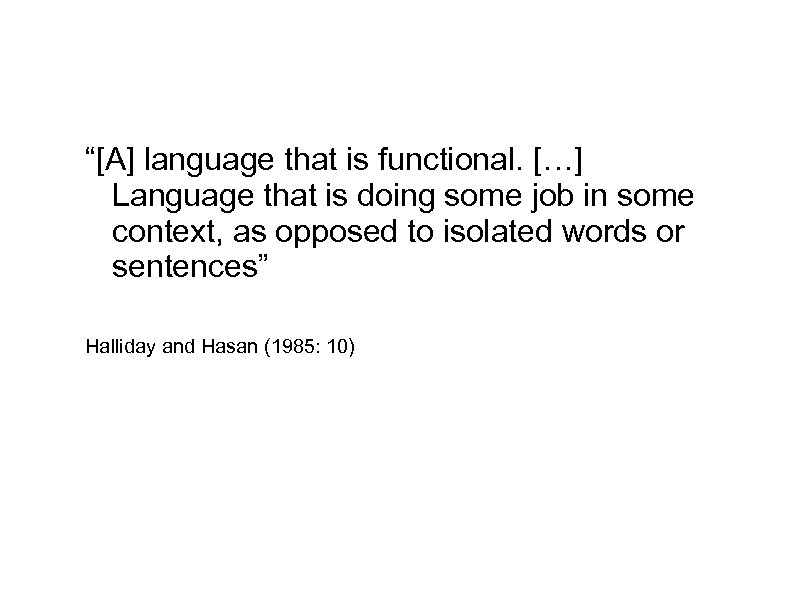 """[A] language that is functional. […] Language that is doing some job in some"