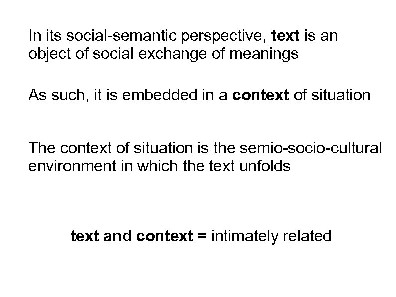 In its social-semantic perspective, text is an object of social exchange of meanings As