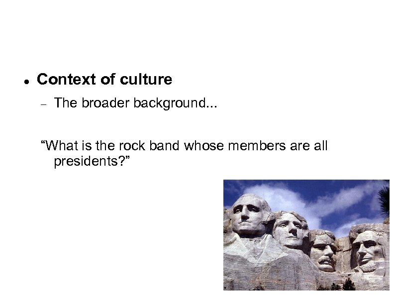 "Context of culture The broader background. . . ""What is the rock band"