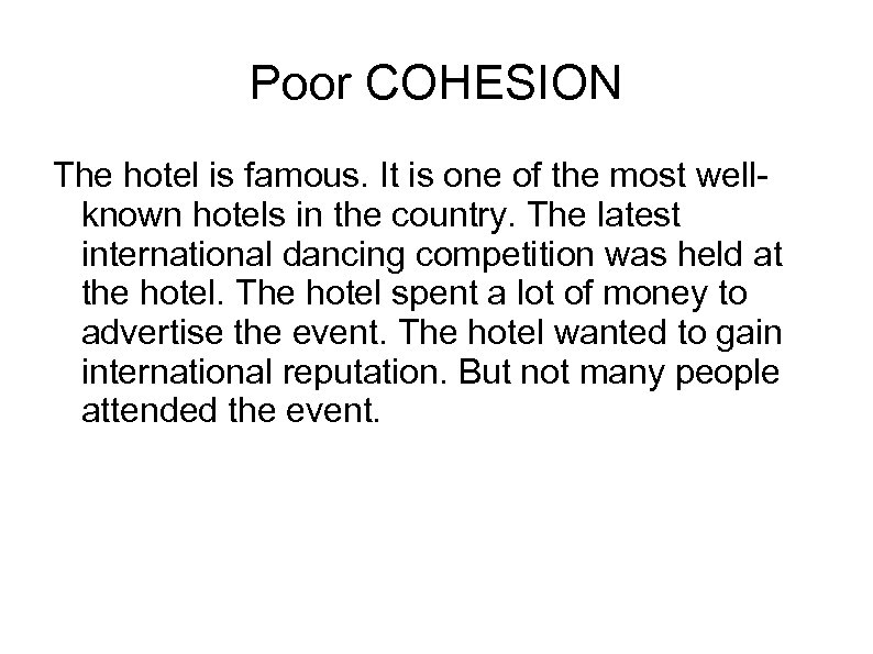 Poor COHESION The hotel is famous. It is one of the most wellknown hotels