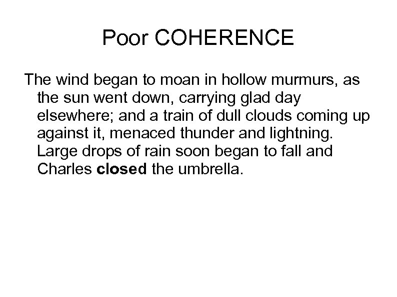Poor COHERENCE The wind began to moan in hollow murmurs, as the sun went