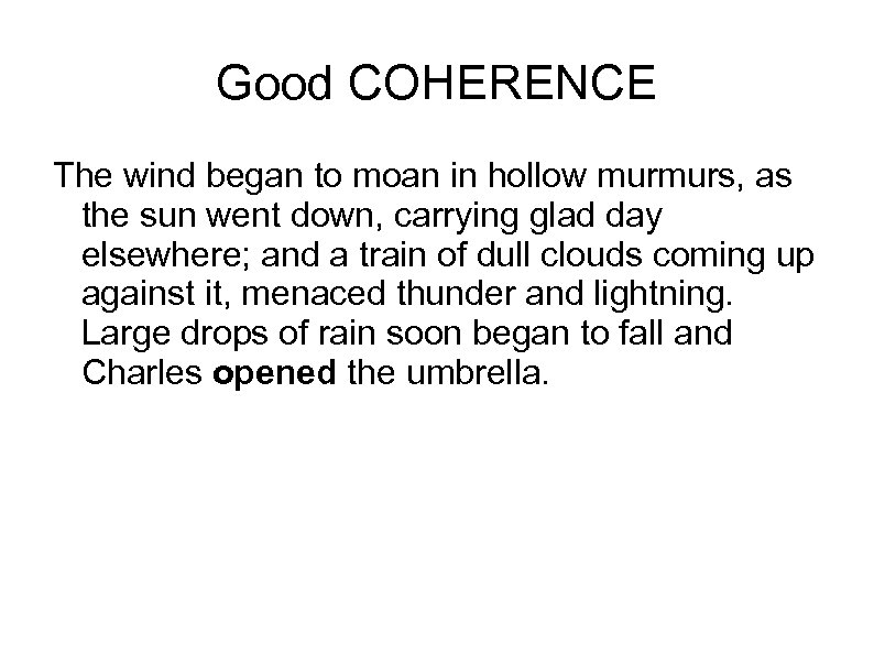 Good COHERENCE The wind began to moan in hollow murmurs, as the sun went