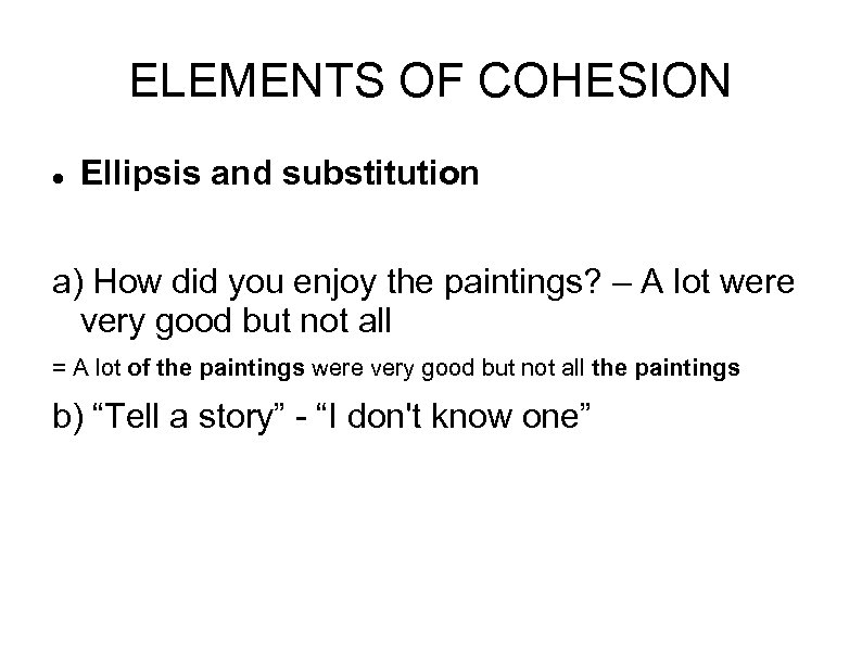 ELEMENTS OF COHESION Ellipsis and substitution a) How did you enjoy the paintings? –