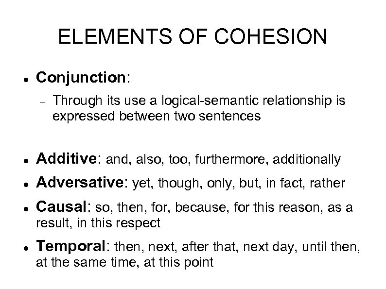 ELEMENTS OF COHESION Conjunction: Through its use a logical-semantic relationship is expressed between two