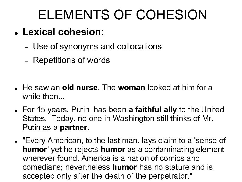 ELEMENTS OF COHESION Lexical cohesion: Use of synonyms and collocations Repetitions of words He