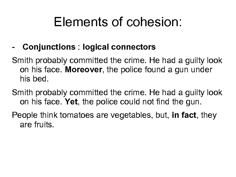 Elements of cohesion: - Conjunctions : logical connectors Smith probably committed the crime. He