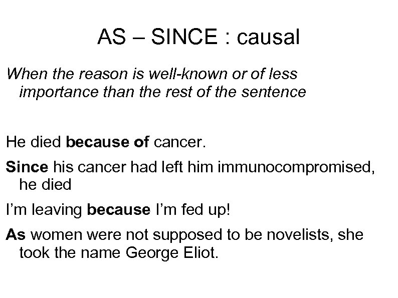 AS – SINCE : causal When the reason is well-known or of less importance