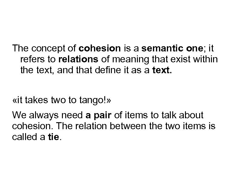The concept of cohesion is a semantic one; it refers to relations of meaning