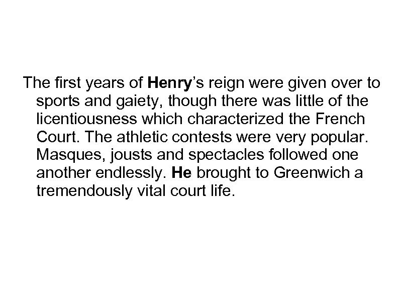 The first years of Henry's reign were given over to sports and gaiety, though