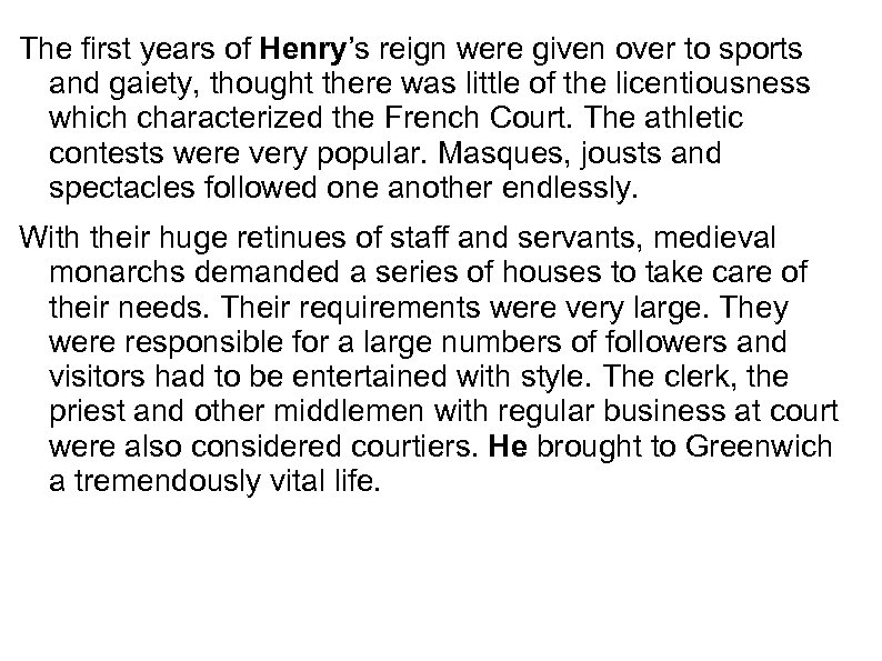 The first years of Henry's reign were given over to sports and gaiety, thought