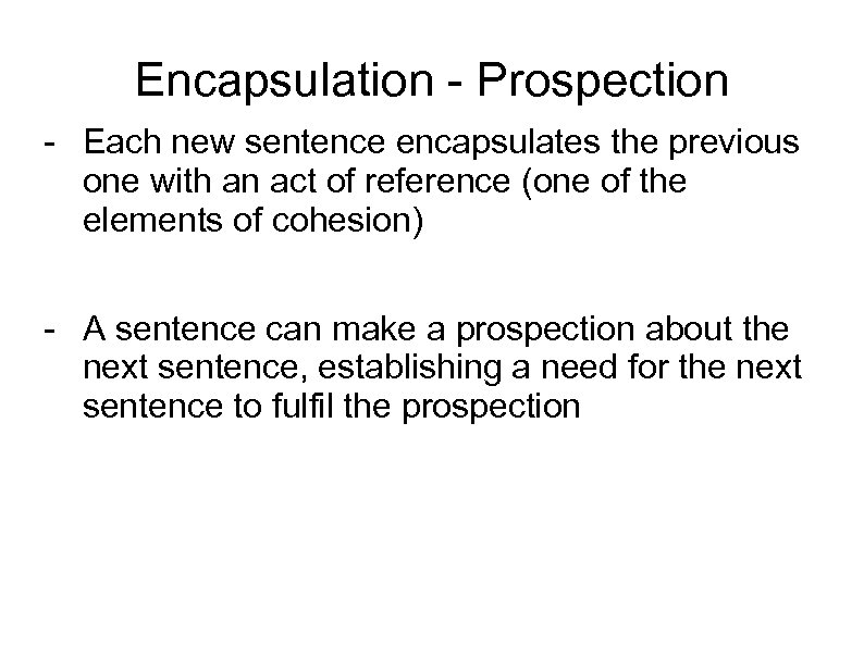 Encapsulation - Prospection - Each new sentence encapsulates the previous one with an act