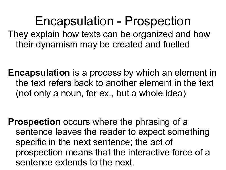 Encapsulation - Prospection They explain how texts can be organized and how their dynamism