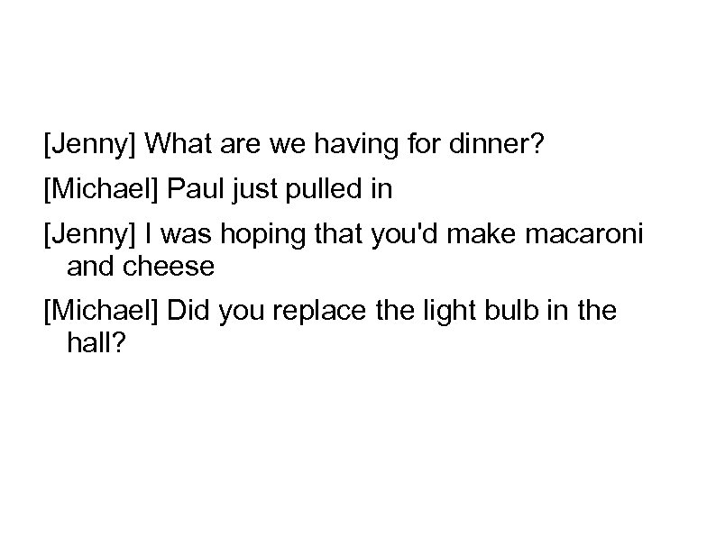 [Jenny] What are we having for dinner? [Michael] Paul just pulled in [Jenny] I