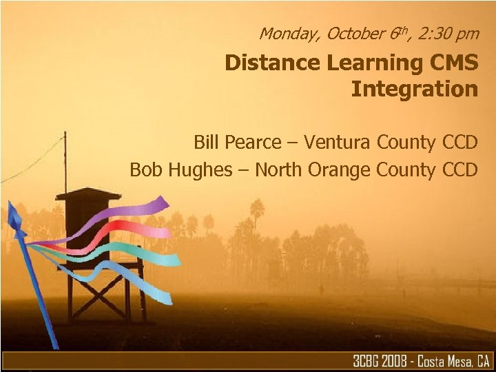 Monday, October 6 th, 2: 30 pm Distance Learning CMS Integration Bill Pearce –