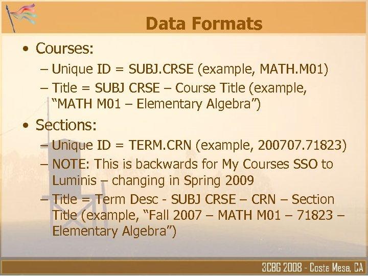 Data Formats • Courses: – Unique ID = SUBJ. CRSE (example, MATH. M 01)