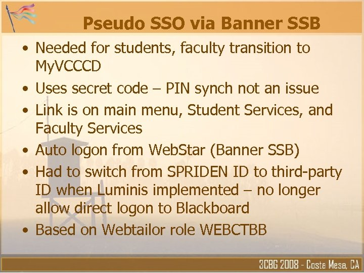 Pseudo SSO via Banner SSB • Needed for students, faculty transition to My. VCCCD