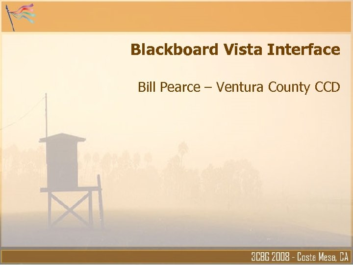 Blackboard Vista Interface Bill Pearce – Ventura County CCD