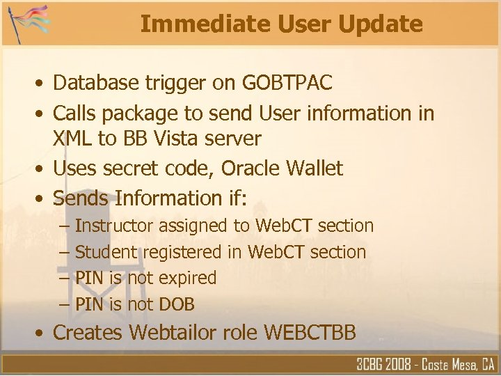 Immediate User Update • Database trigger on GOBTPAC • Calls package to send User