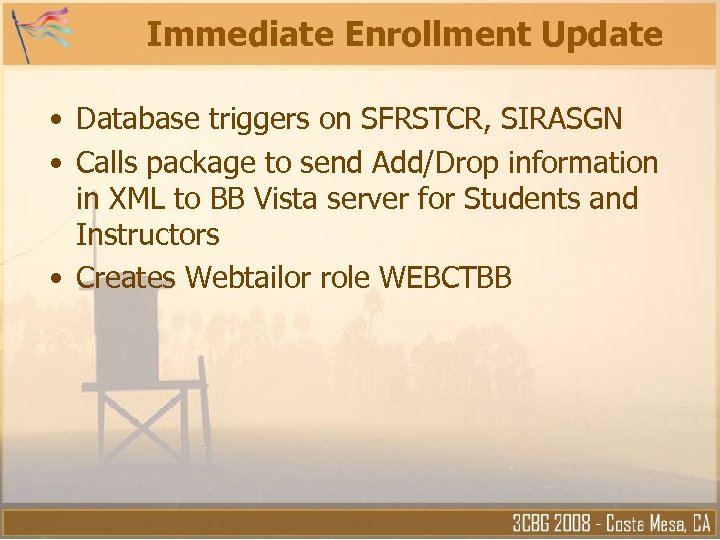 Immediate Enrollment Update • Database triggers on SFRSTCR, SIRASGN • Calls package to send