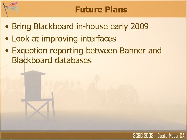 Future Plans • Bring Blackboard in-house early 2009 • Look at improving interfaces •