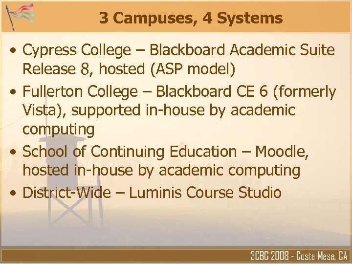 3 Campuses, 4 Systems • Cypress College – Blackboard Academic Suite Release 8, hosted