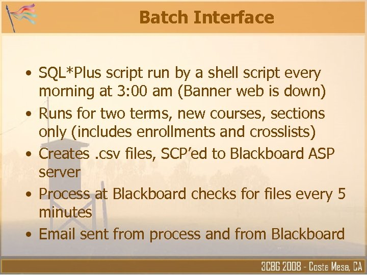 Batch Interface • SQL*Plus script run by a shell script every morning at 3: