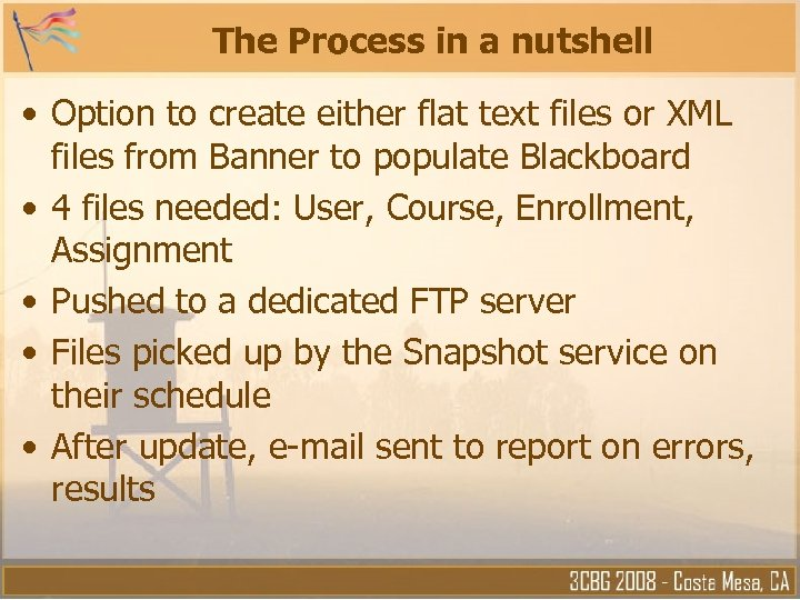 The Process in a nutshell • Option to create either flat text files or