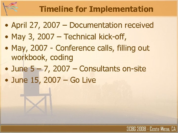 Timeline for Implementation • April 27, 2007 – Documentation received • May 3, 2007