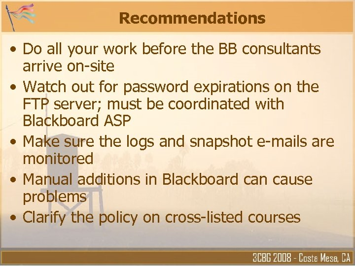 Recommendations • Do all your work before the BB consultants arrive on-site • Watch
