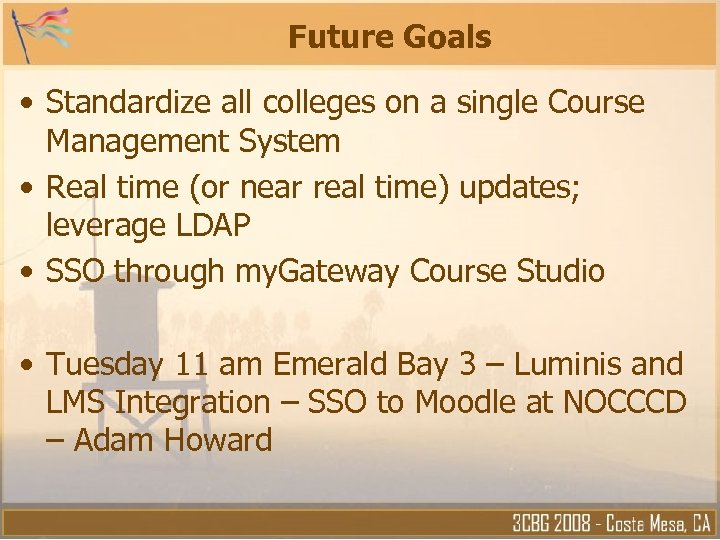 Future Goals • Standardize all colleges on a single Course Management System • Real