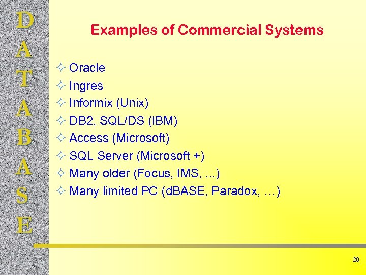D A T A B A S E Examples of Commercial Systems ² Oracle