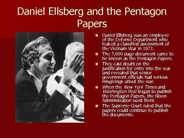 Daniel Ellsberg and the Pentagon Papers n n n Daniel Ellsberg was an employee