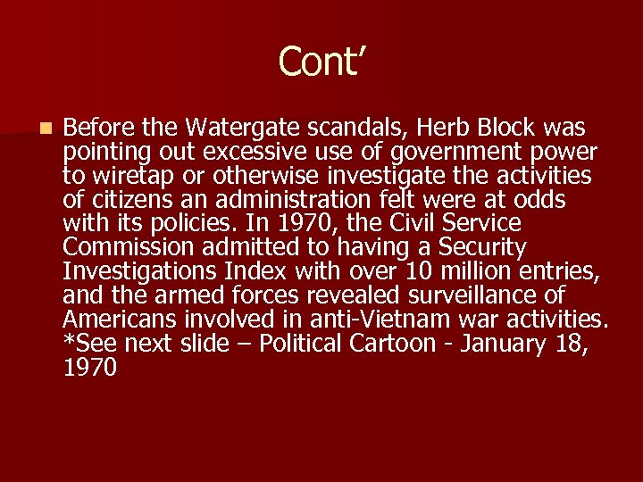 Cont' n Before the Watergate scandals, Herb Block was pointing out excessive use of