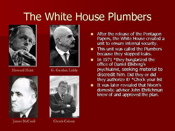 The White House Plumbers n n n Howard Hunt G. Gordon Liddy n James
