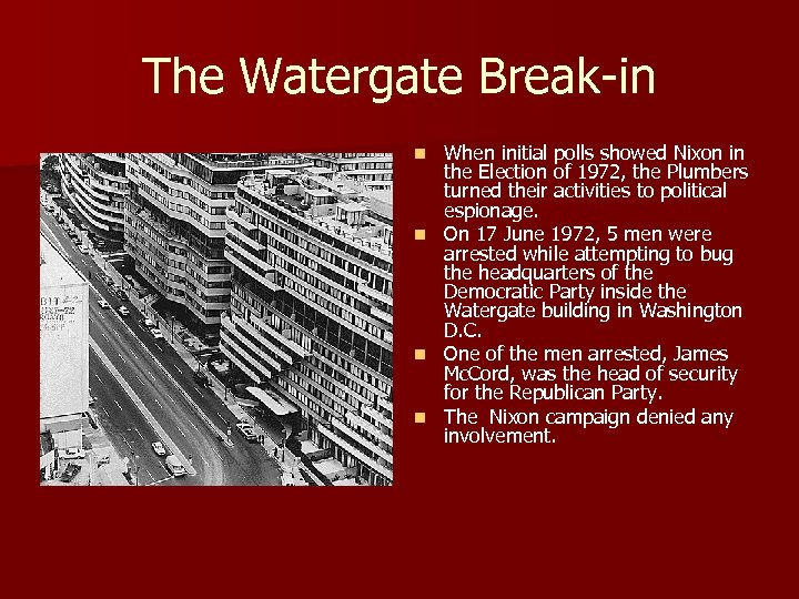 The Watergate Break-in When initial polls showed Nixon in the Election of 1972, the
