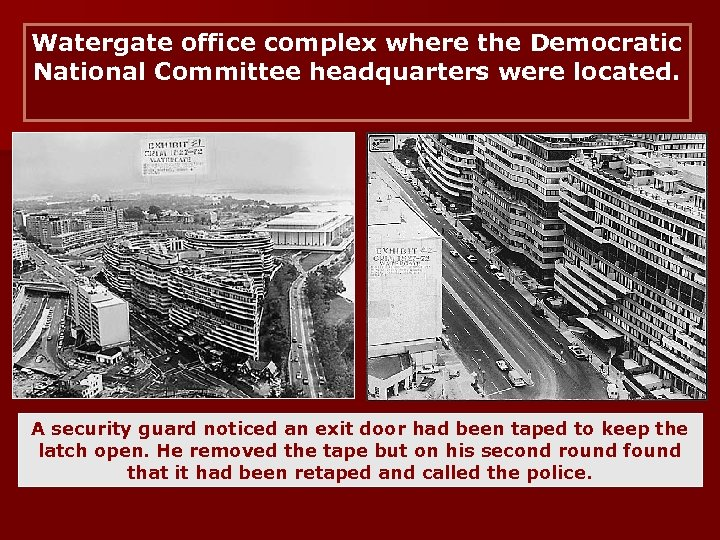 Watergate office complex where the Democratic National Committee headquarters were located. A security guard
