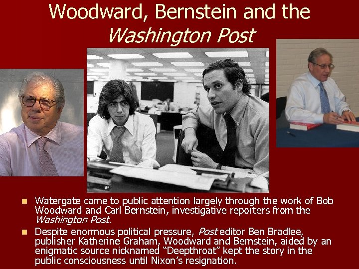 Woodward, Bernstein and the Washington Post Watergate came to public attention largely through the