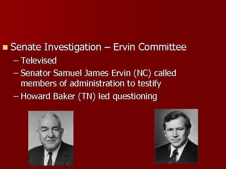 n Senate Investigation – Ervin Committee – Televised – Senator Samuel James Ervin (NC)