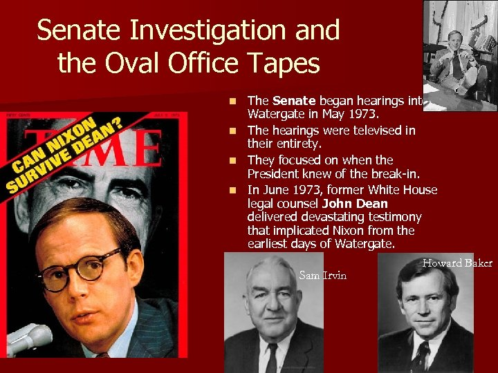 Senate Investigation and the Oval Office Tapes The Senate began hearings into Watergate in