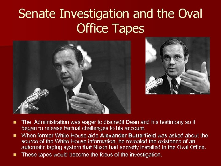 Senate Investigation and the Oval Office Tapes The Administration was eager to discredit Dean