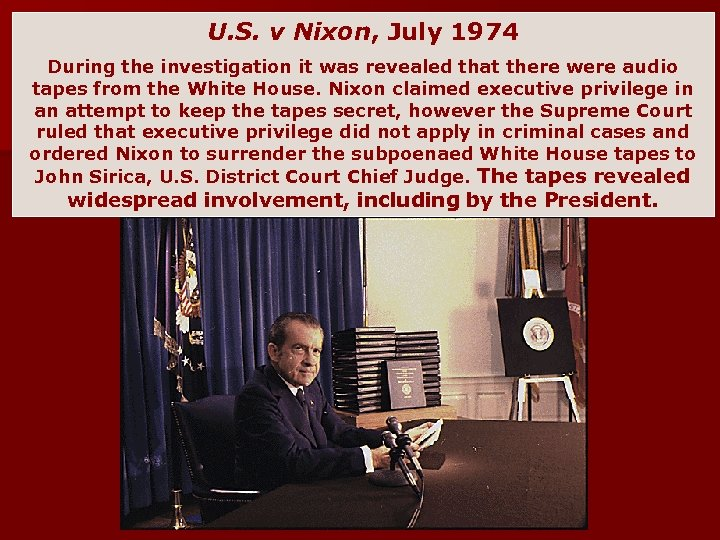 U. S. v Nixon, July 1974 During the investigation it was revealed that there