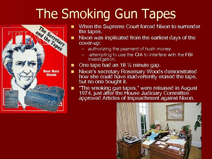 The Smoking Gun Tapes When the Supreme Court forced Nixon to surrender the tapes.