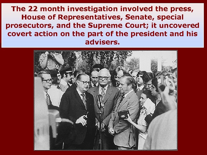 The 22 month investigation involved the press, House of Representatives, Senate, special prosecutors, and
