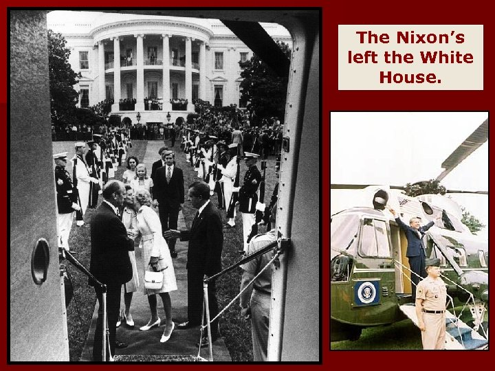 The Nixon's left the White House.