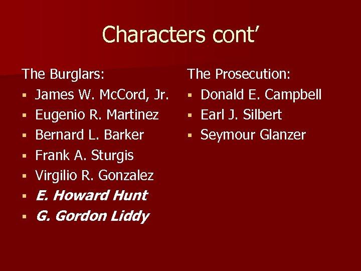Characters cont' The Burglars: § James W. Mc. Cord, Jr. § Eugenio R. Martinez
